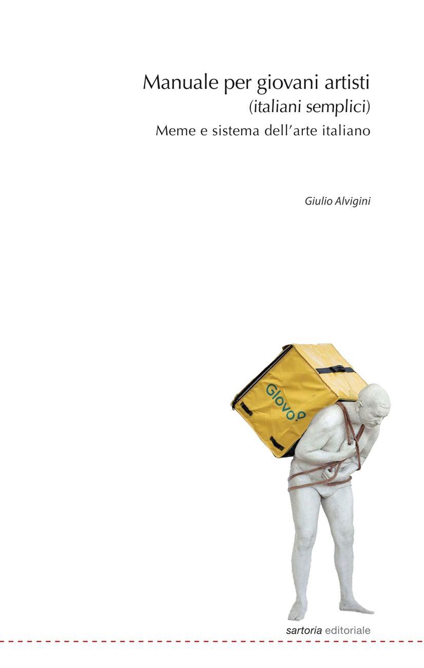 Giulio Alvigini ‒ Manuale per giovani artisti (italiani semplici). Meme e sistema dell'arte italiano (Postmedia Books, Milano 2020)