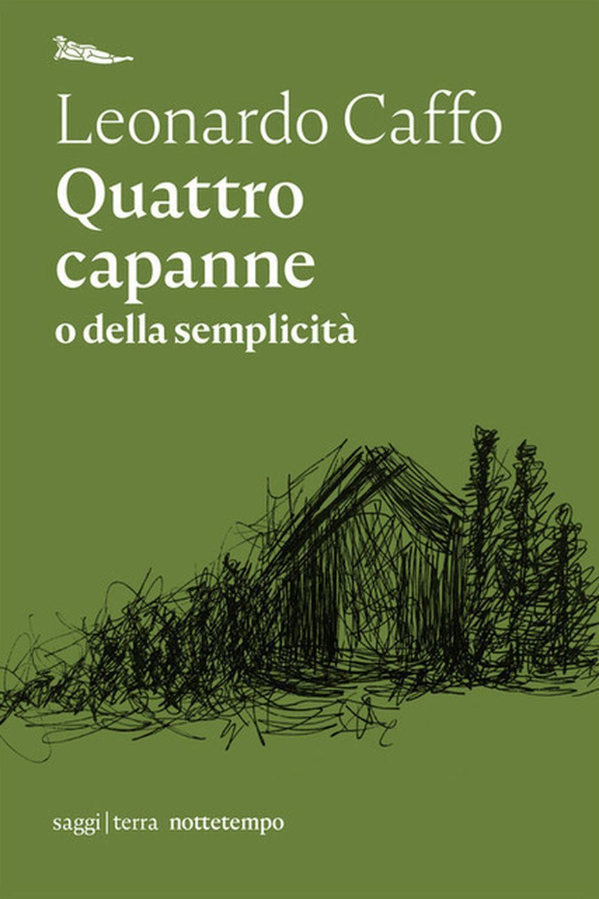 Leonardo Caffo ‒ Quattro capanne o della semplicità (Nottetempo, Milano 2020)
