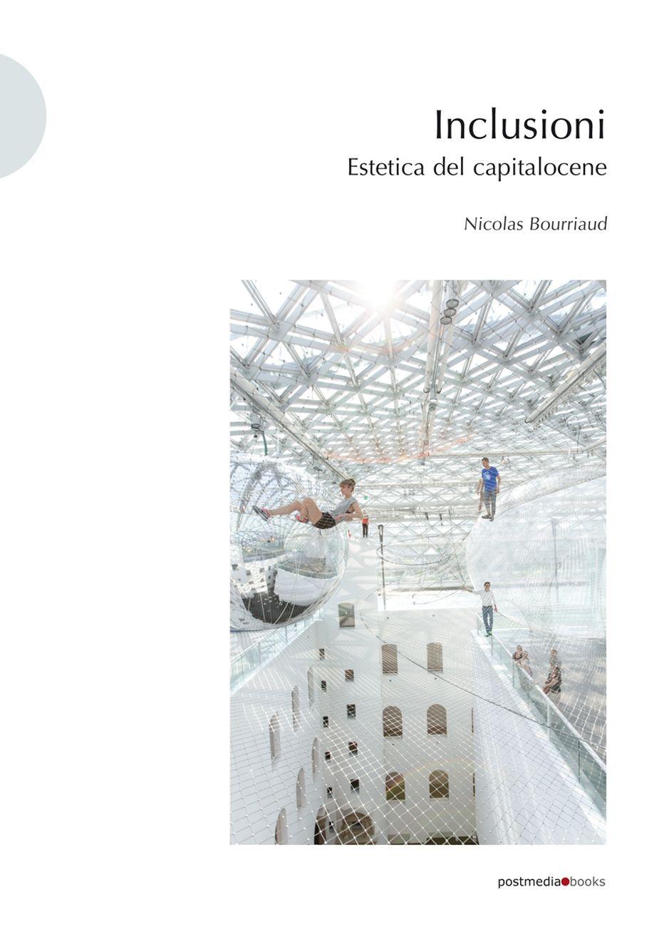 Nicolas Bourriaud – Inclusioni. Estetica del capitalocene (Postmedia Books, Milano 2020)