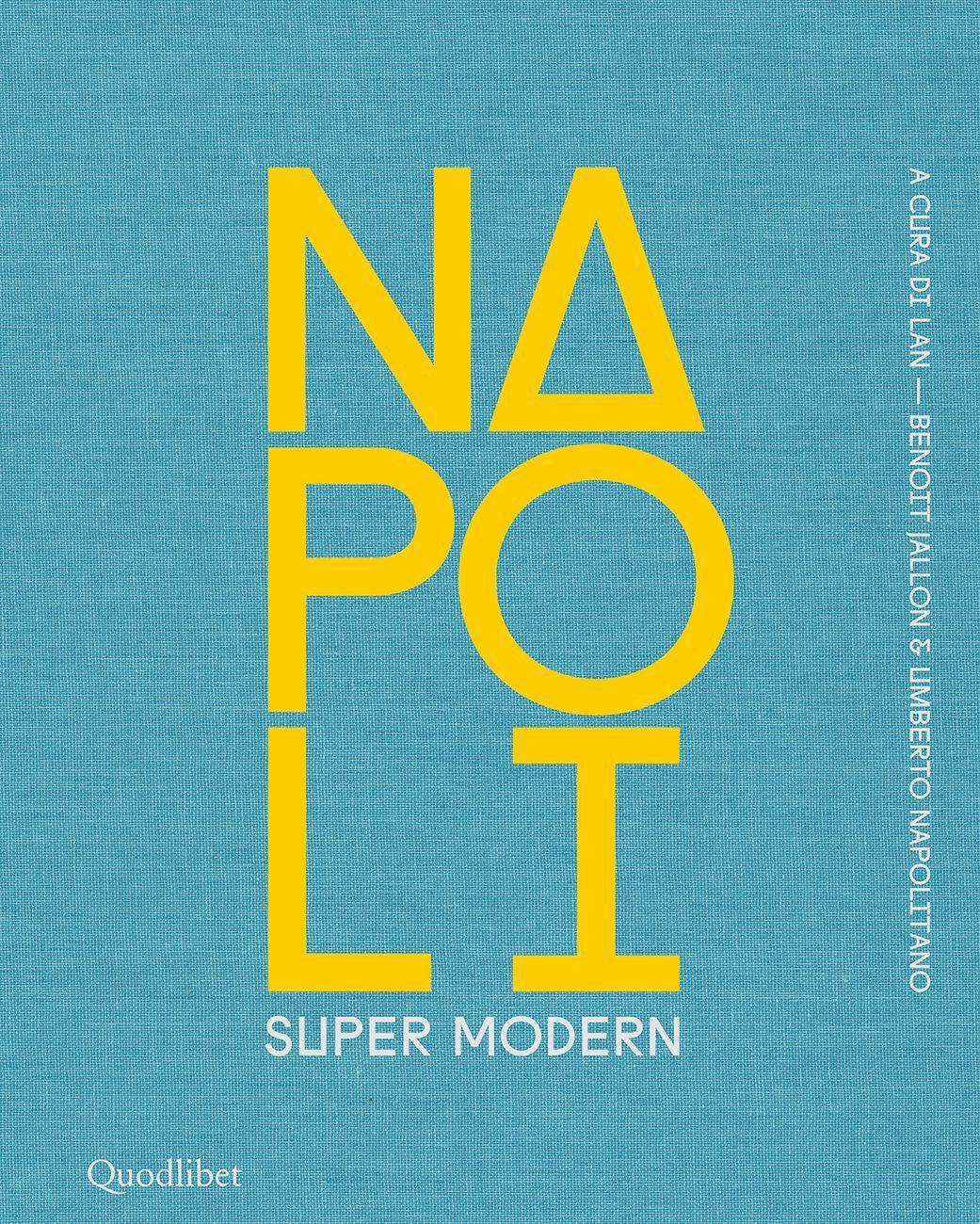 Benoît Jallon & Umberto Napolitano (a cura di), Napoli Super Modern (Quodlibet, Macerata 2020)