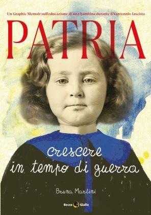 Bruna Martini ‒ Patria. Crescere in tempo di guerra (BeccoGiallo, Padova 2021) _cover