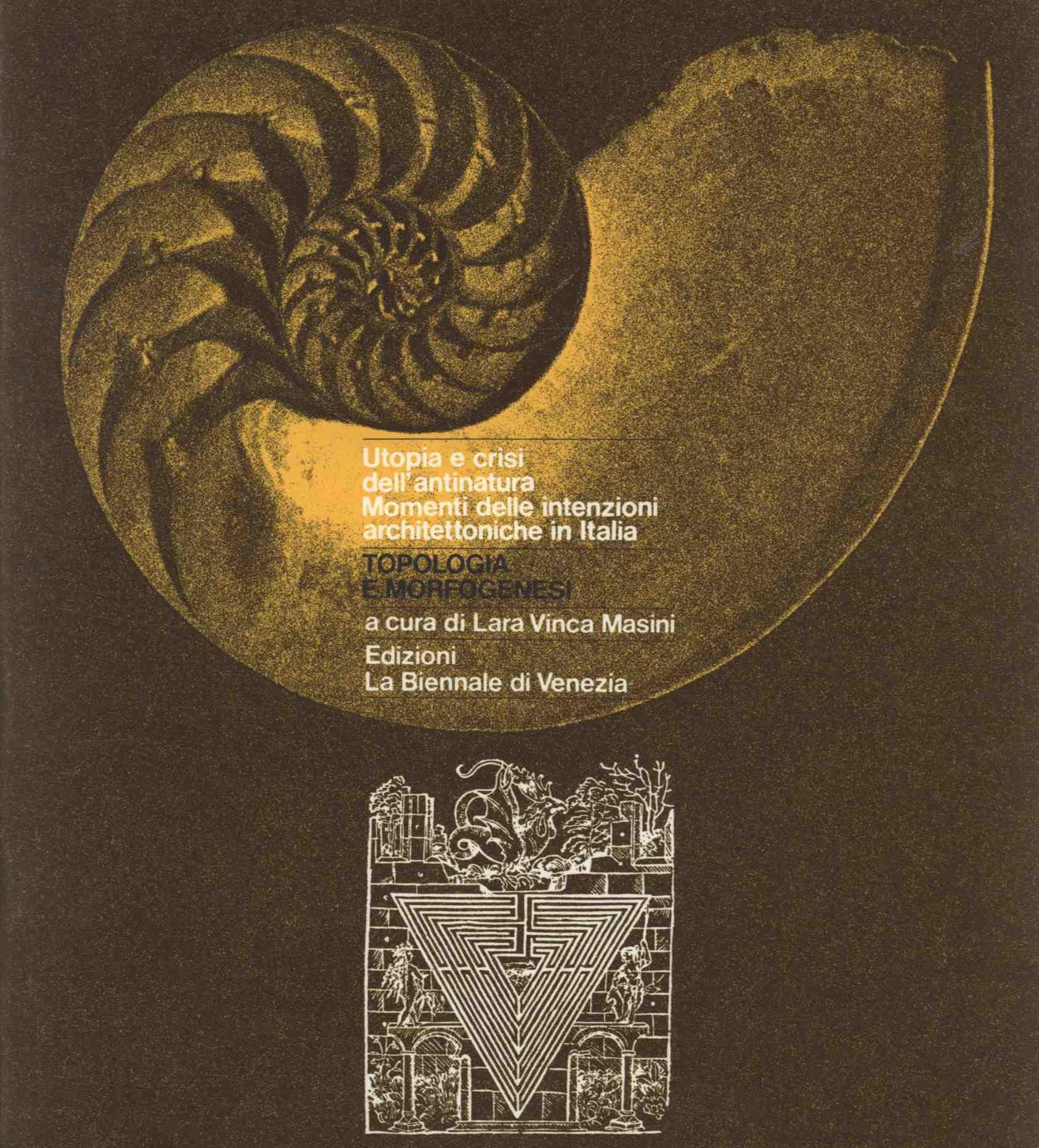 Topologia e morfogenesi. Utopia e crisi dell'antinatura. Momenti delle intenzioni architettoniche in Italia (Edizioni La Biennale di Venezia, Venezia 1978)