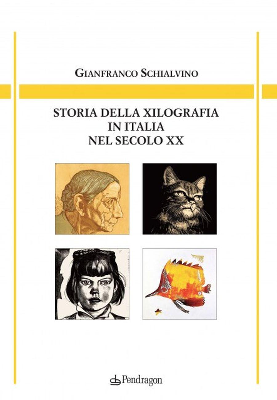 Gianfranco Schialvino – Storia della xilografia in Italia nel secolo XX (Pendragon, Bologna 2020)