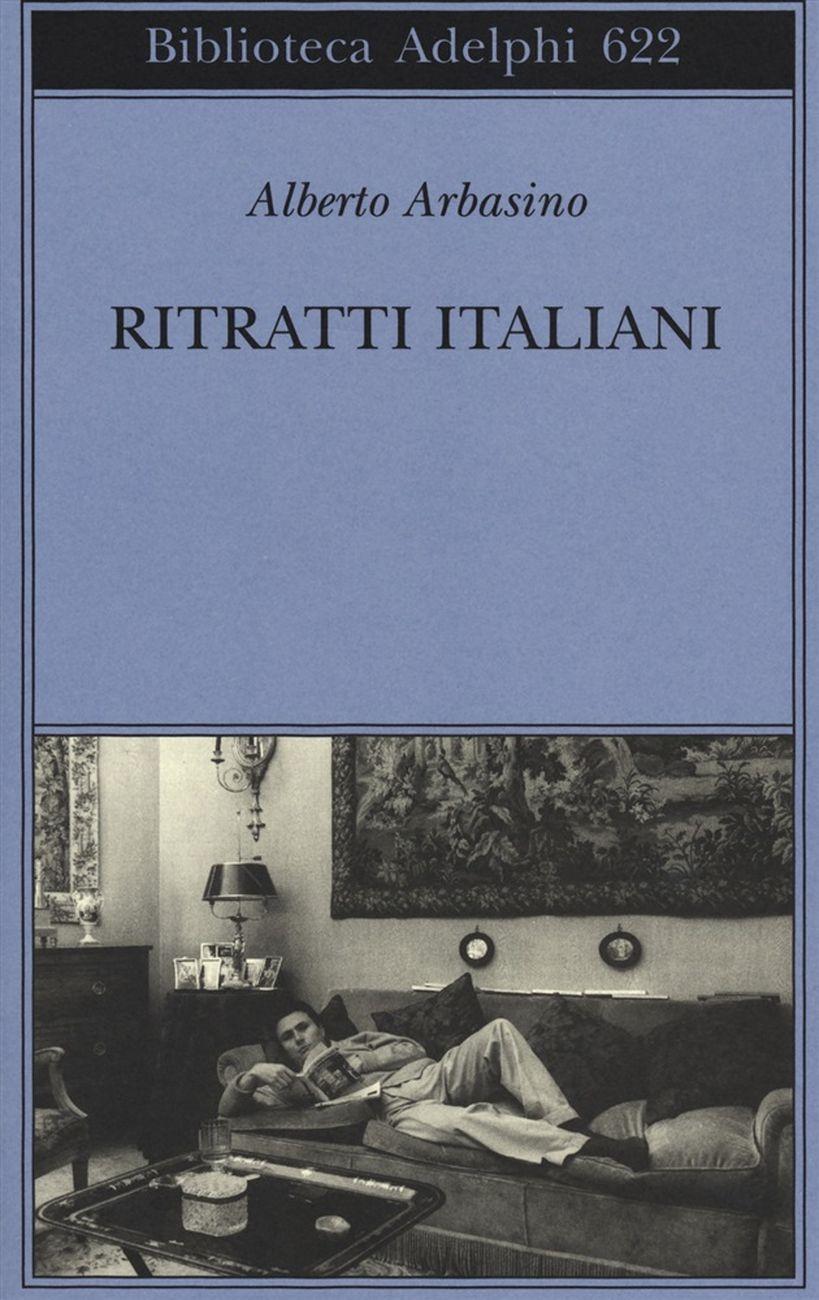 Alberto Arbasino - Ritratti italiani (Adelphi, Milano 2014)