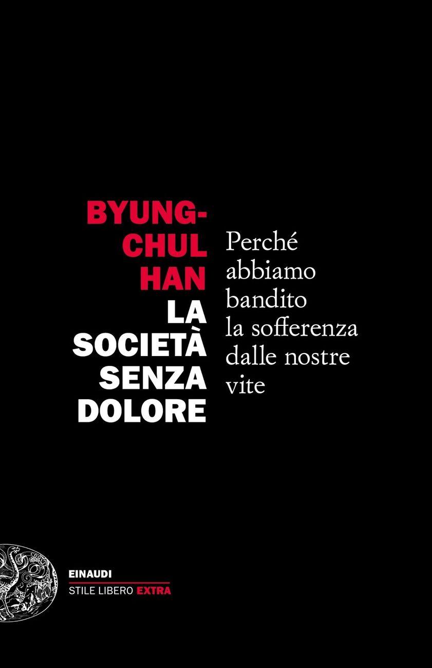 Byung-Chul Han – La società senza dolore (Einaudi, Torino 2021)