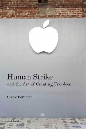 Claire Fontaine - Human Strike and the Art of Creating Freedom (Semiotext(e), Los Angeles 2020)