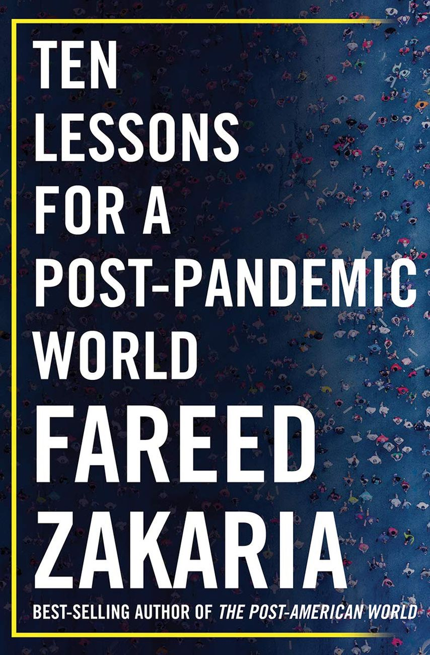 Fareed Zakaria - Ten Lessons for a Post Pandemic World (W. W. Norton & Company, New York 2020)