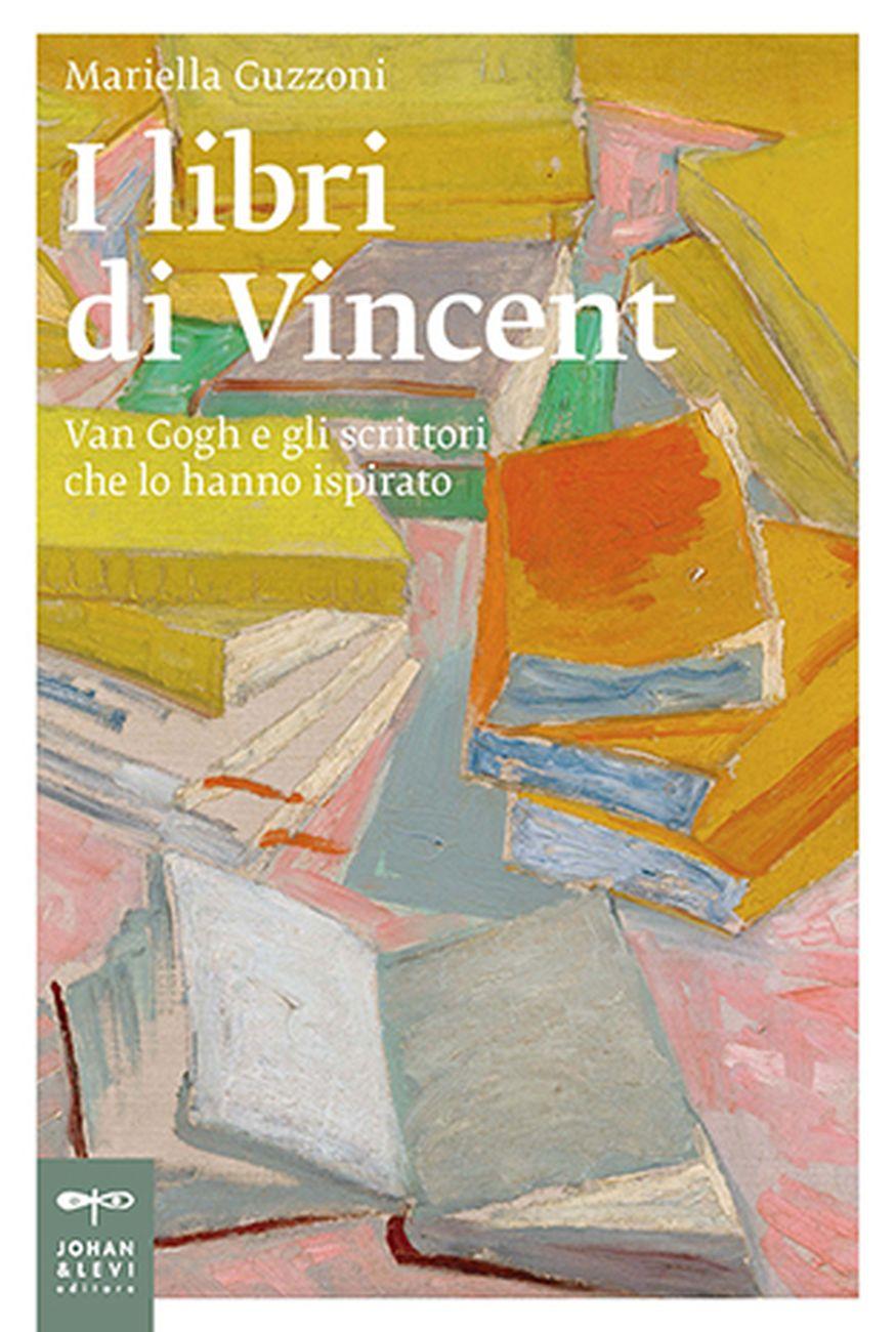Mariella Guzzoni ‒ I libri di Vincent. Van Gogh e gli scrittori che lo hanno ispirato (Johan & Levi, Monza 2020)