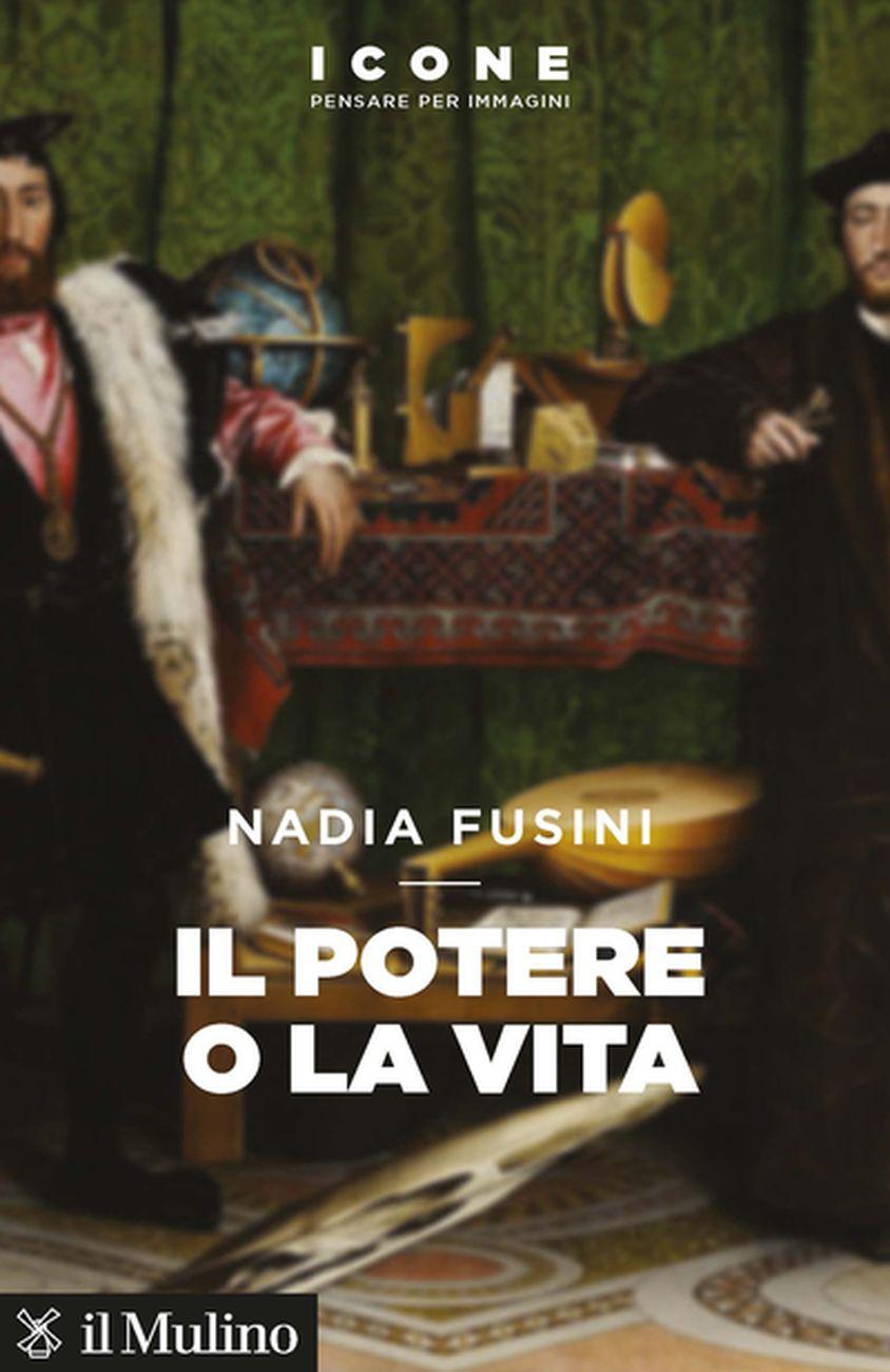 Nadia Fusini – Il potere o la vita (Il Mulino, Bologna 2021)