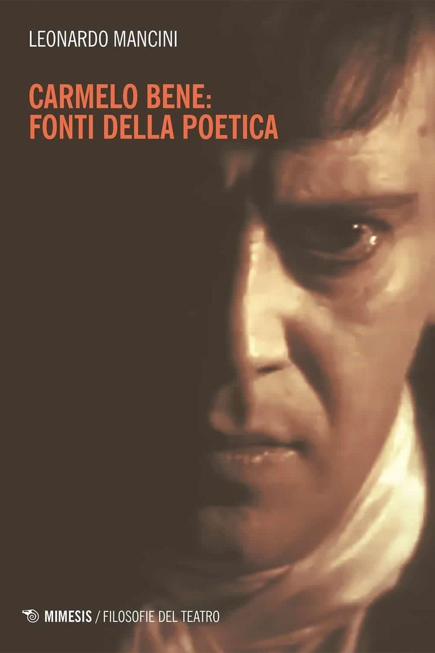 Leonardo Mancini – Carmelo Bene. Fonti della poetica (Mimesis, Milano 2020)