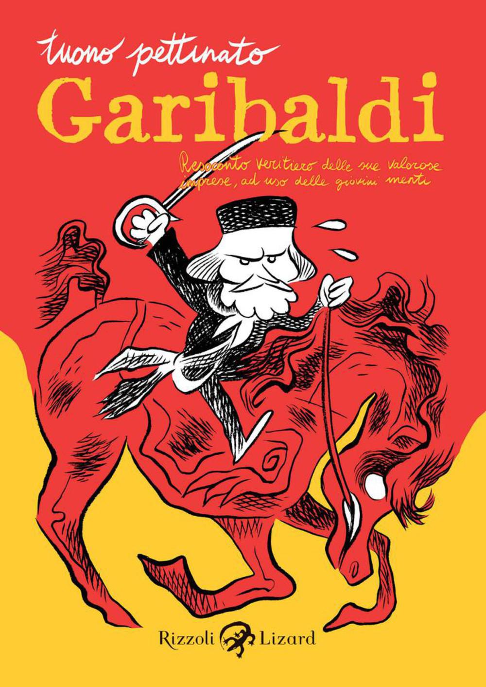 Tuono Pettinato, Garibaldi. Resoconto veritiero delle sue valorose imprese, ad uso delle giovini menti (Rizzoli Lizard, 2010). Copertina