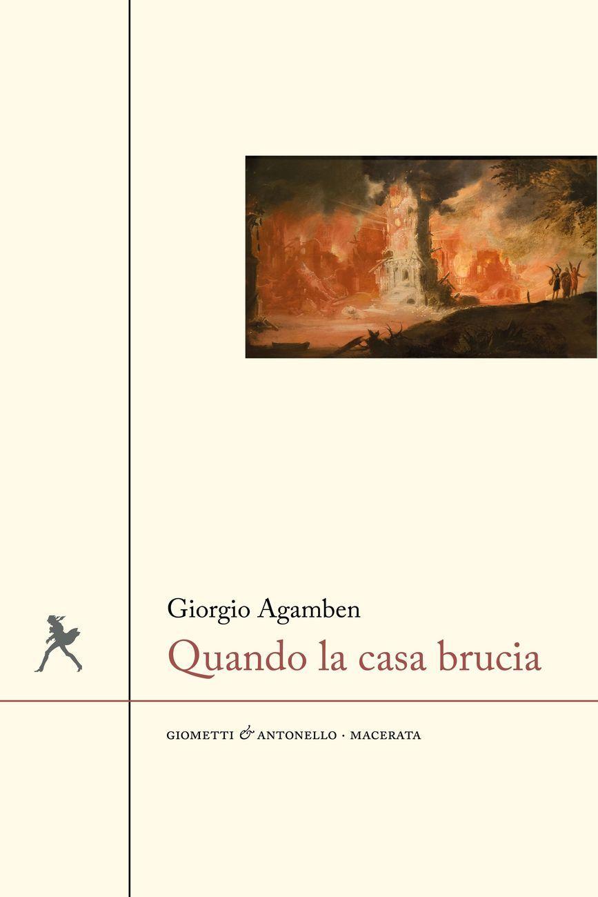 Giorgio Agamben ‒ Quando Ia casa brucia (Giometto & Antonello, Macerata 2020)