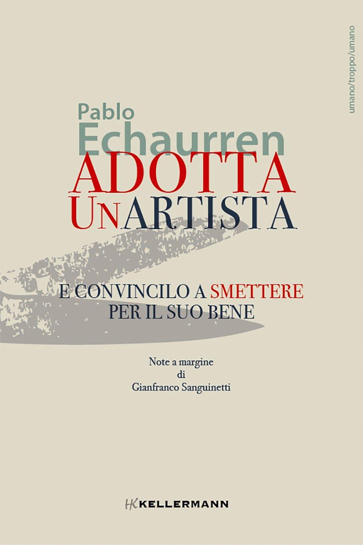 Pablo Echaurren, Adotta un artista, Kellermann Editore, Vittorio Veneto 2021
