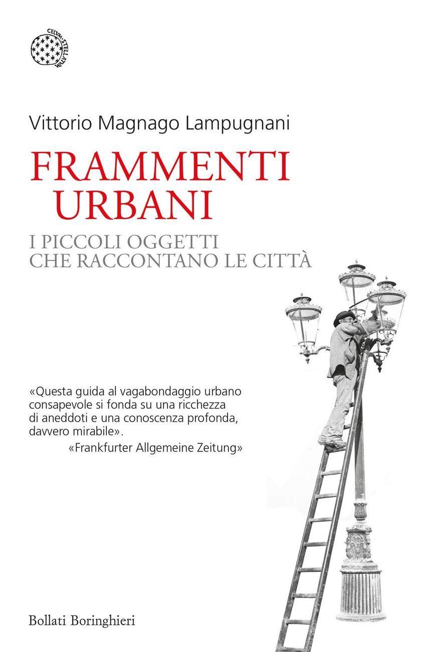 Vittorio Magnago Lampugnani Frammenti urbani (Bollati Boringhieri, Torino 2021). In copertina, Lampionaio, Palermo, 1890 ca. Photo © Archivi Alinari, Firenze