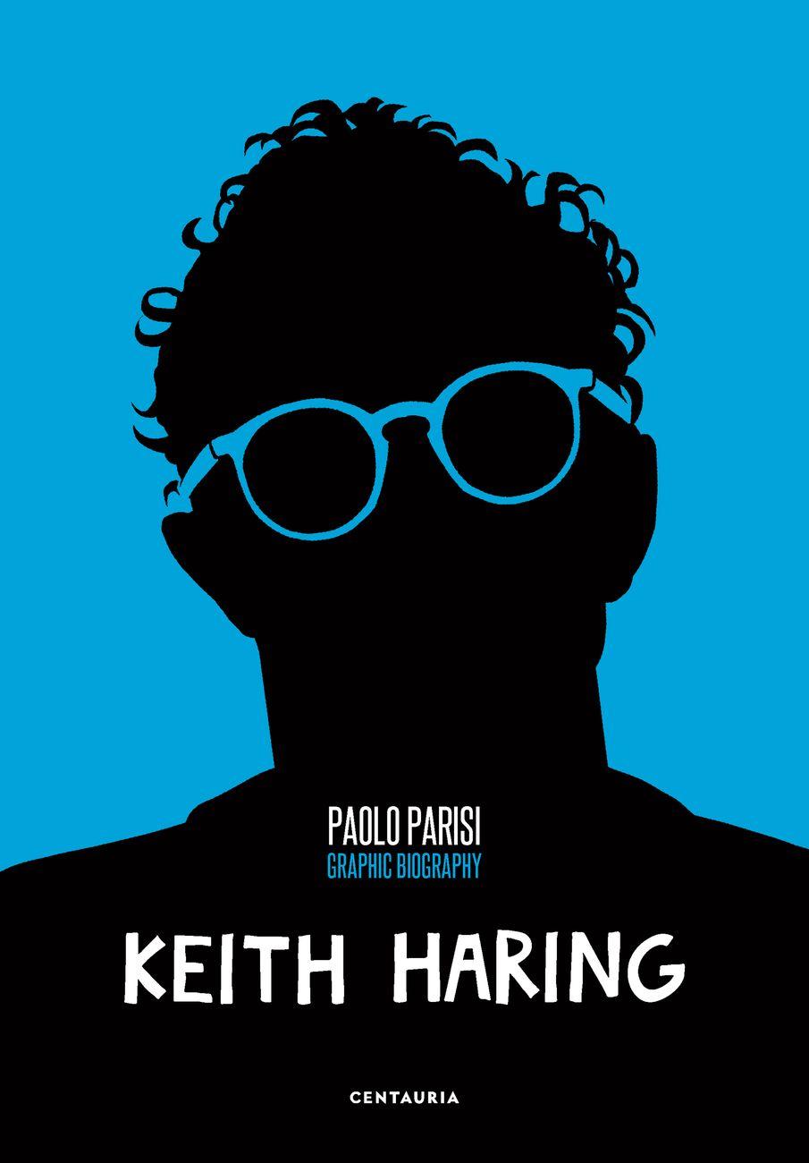 Paolo Parisi – Keith Haring. Graphic biography (Centauria, Milano 2021). Copertina