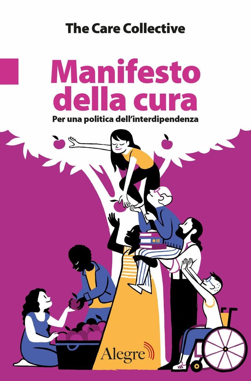 The Care Collective - Manifesto della cura. Per una politica dell'interdipendenza (Edizioni Alegre, Roma 2021)
