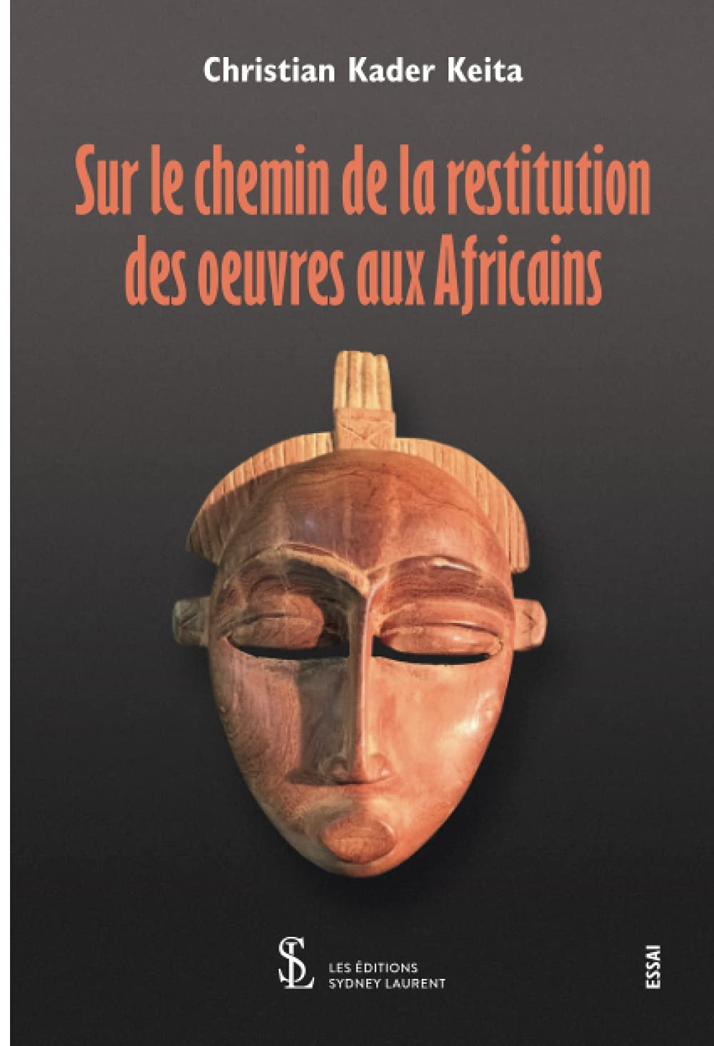 Christian Kader Keita - Sur le chemin de la restitution des œuvres aux africains (Sydney Laurent Editions, Parigi 2021)