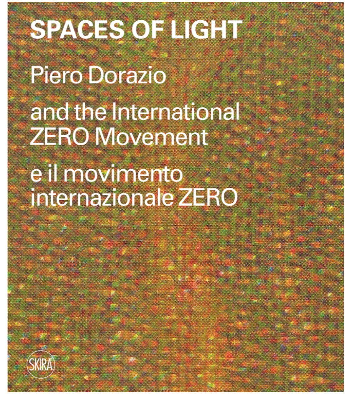 Francesca Pola - Spaces of Light. Piero Dorazio and the International ZERO Movement (Skira, Milano 2021)
