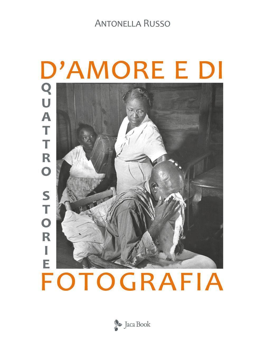 Antonella Russo – Quattro storie d'amore e di fotografia, Jaca Book, Milano 2021